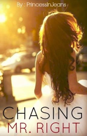 Chasing Mr. Right [Complete] by PrincessInJeans
