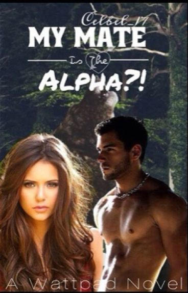 My mate, is the alpha?!