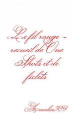 Le fil rouge - recueil de One Shots et de ficlets by Amalia509