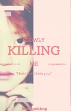Slowly Killing Me ✔ by blossomkimp
