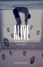Alive But Not Living by souleater_