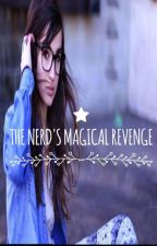 The Nerd's Magical Revenge (watty's2016) *HIATUS* by Shut_up_bitch_101