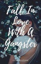 FALL IN LOVE WITH A GANGSTER [COMPLETED] by EveryllJanRhosePascu