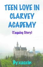 TEEN LOVE IN CLARVEY ACADEMY by xaoxin