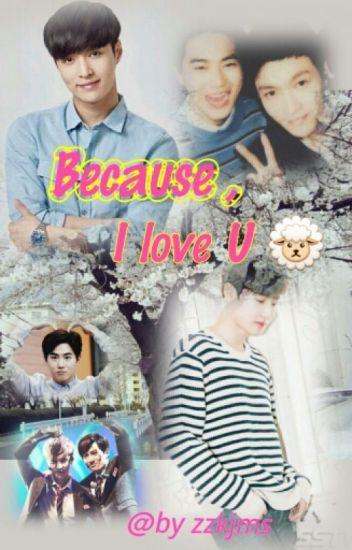Because , I  Love U