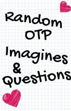 Random OTP Imagines & Questions by BlueMist562