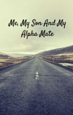 Me, My Son And My Alpha Mate by Pallavi1205