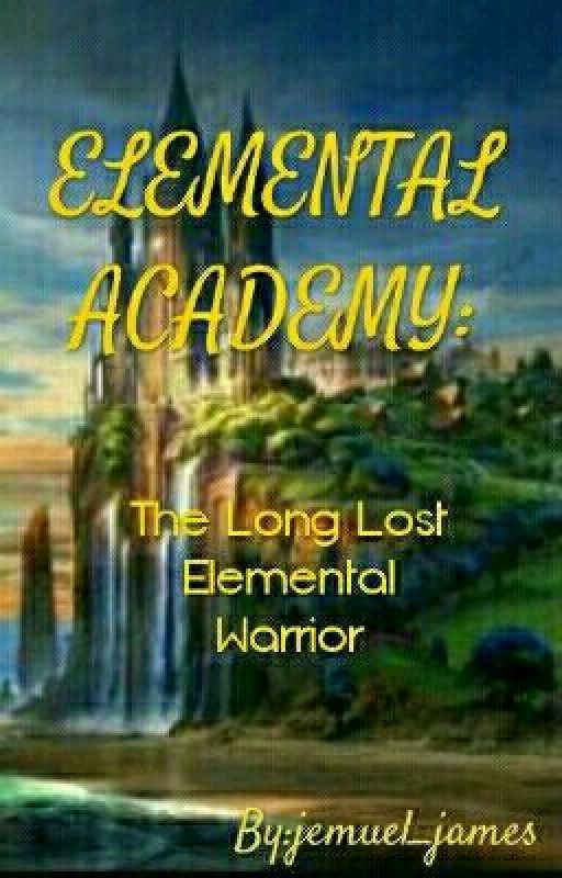 Elemental Academy: The Long Lost Elemental Warrior by jemuel_james