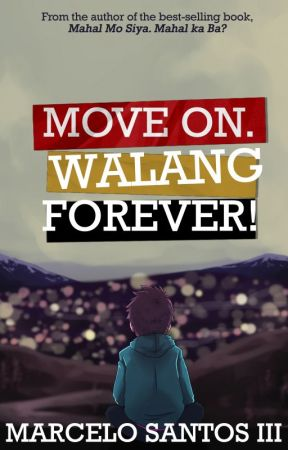 Move On, Walang Forever! by marcelosantosiii