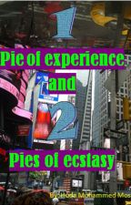 One Pie of Experience and Two Pies of Ecstasy by HudaMustafa