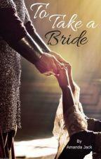 To Take A Bride by wolfandphoenix