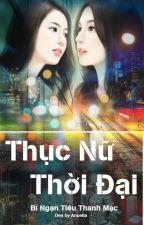 [BHTT][EDIT-Hoàn] Thục Nữ Thời Đại - Bỉ Ngạn Tiêu Thanh Mạc by daodinhluyen