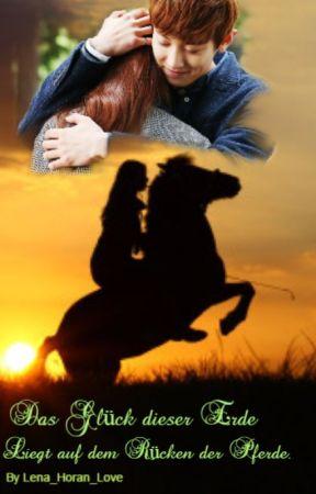 Das Glück dieser Erde, Liegt auf dem Rücken der Pferde by lena_horan_love