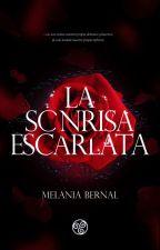 La sonrisa Escarlata© [Libro #1 y #2] by ObscureBooks