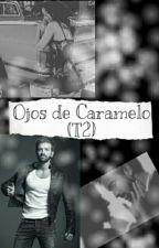 Ojos De Caramelo (T2)  by Roxi_Malulera