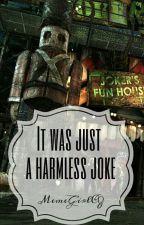 It was just a harmless joke //Harley Quinn's story// by MemeGirlCZ