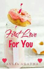 First Love For You by auliaagatha2