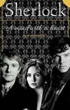 Sherlock: A mind with a heart (Watty's 2017) by AnitaDoyle1995