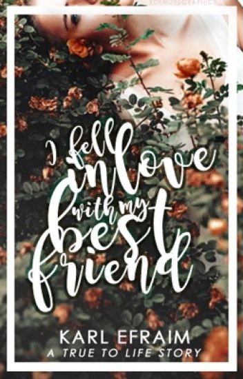 I Fell In Love With My Best Friend - Kaaaarl - Wattpad