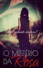 O Mistério Da Rosa - (Em Revisão) by Isabely_Silva