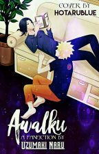 Awalku? {FanFiction}[END] by uzumaki-naru