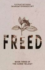 Freed (Curse Trilogy, #3) by imakemyowndestiny