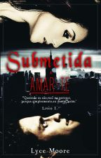 Submetida a amar-te by Lyce_Moore