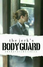 The Jerk's Bodyguard [UNDER MAJOR EDITING] by awkward_tumbleweed