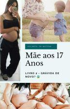Mãe Aos 17 Anos - Livro 2 by Viiviih_Alvez