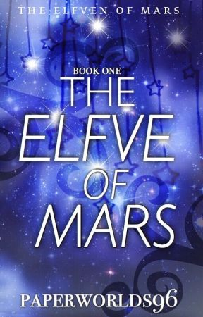 The Elfve of Mars (TEoM 1) by PaperWorlds96