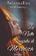La Notte Segreta di Meredith #3.1 BF Series by AriannaE_