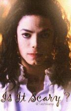 Is It Scary ? [ Michael Jackson ] by Tashikana
