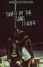 ' Saved by the Gang Leader ' by _angelstories98_