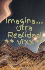 Imagina... Otra Realidad ** ViXX** by MayerlinPineda