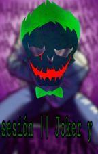 Obsesión || Joker y Tú by JazBiscaldi