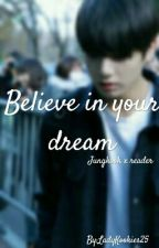 Believe in your dream [Jungkook x reader] [ Pause!!] by LadyKookies25