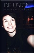 Delusion | Danisnotonfire by Hanisnotonfire07