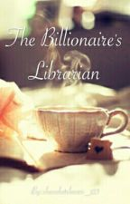 The Billionaire's Librarian by chocolateloverr_123