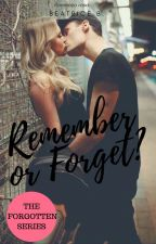 Remember or Forget? by SideToSide2016