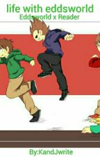 Life with Eddsworld (eddsworld x reader) by KandJwrite