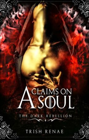 Claims on a Soul : The Dark Rebellion (Book lll) by trishrenae