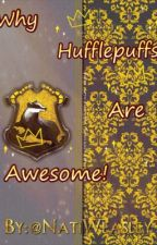 Why Hufflepuffs are awesome! (Fanfic for Hufflepuffs!) by NatiWeasley