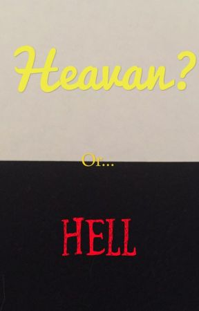 Heaven or Hell? (Completed) by SparklyMCPro