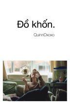 Đồ Khốn by QuinnDxoxo