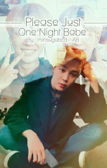 Please, Just One Night Babe [[teambottomyoongi]]