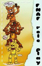 FNAF Roll Play [Cerrado ;-; ] by Amy-chan_12