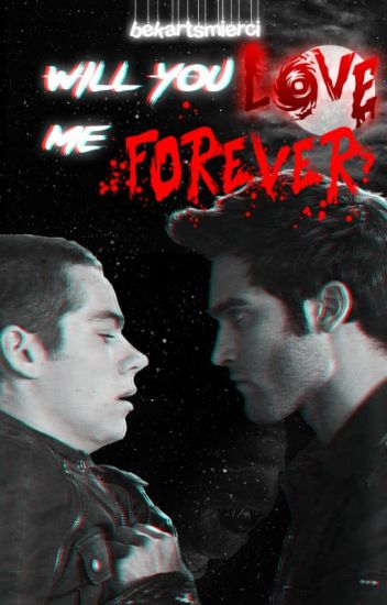 Will You Love Me Forever? || Sterek ✔️