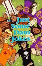 Just Some Dam Jokes by puffybabyunicorn