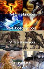 Monstruos Mitológicos y Humanos Unidos by YaritzaTsukimiMiki