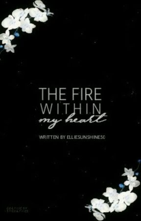 The Fire Within My Heart by elliesunshine50